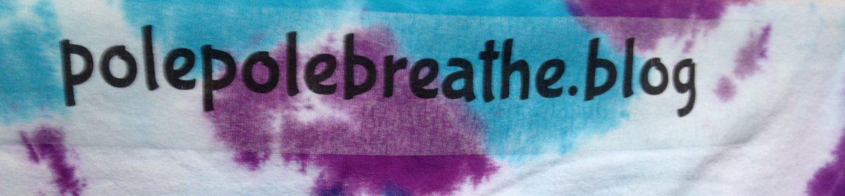 polepole ~  breathe